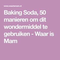 Baking Soda, 50 manieren om dit wondermiddel te gebruiken - Waar is Mam