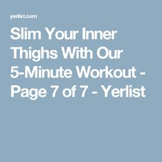 Slim Your Inner Thighs With Our 5-Minute Workout - Page 7 of 7 - Yerlist