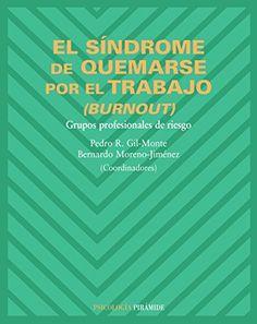 El síndrome de quemarse por el trabajo (burnout) : grupos profesionales de riesgo / coordinadores Pedro R. Gil Monte, Bernardo Moreno-Jiménez