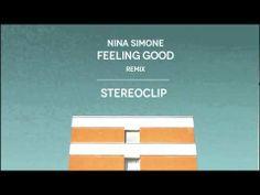 Nina Simone • Feeling Good (Stereoclip Remix)...Love this song.