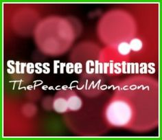 Stress Free Christmas...different ideas for celebrating Christmas and gift giving, and also for Thanksgiving