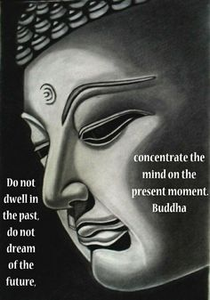 'Do not dwell in the past, do not dream of the future, concentrate the mind on the present moment.' Buddha  #concentrate #dream #dwell #future #in-the-past #inthepast #mind #moment #past #present #life #present-moment #presentmoment #buddha #hope #buddhist #buddhism #quotes #buddaquotes #zen #lifequotes #life #live #love #livelife #lovelife