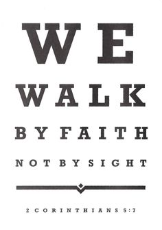 "March 11th- 2 CORINTHIANS 5:7 ""We walk by faith, not by sight."""