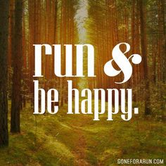 run & be happy...