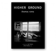 Higher Ground by Thomas Roma $20 This book consists of intimate portraits of the passengers on Brooklyn's elevated trains. These photographs capture the dialectic between desire and disappointment, anxiety and comfort and ultimately remind us of our own continuous rites of passage as human beings.