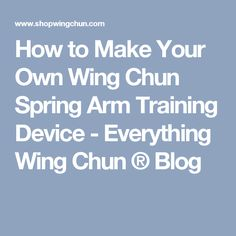 How to Make Your Own Wing Chun Spring Arm Training Device - Everything Wing Chun ® Blog