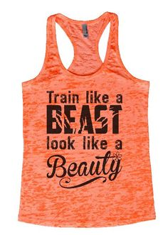 """Womens Workout Tank Top Shirt, """"Train like a Beast, Look like a Beauty"""" This is a HIGH Quality """"Next Level"""" Brand Burnout Racer Back Tank. Very Lightweight, Sexy, Super Soft, and VERY popular in today"""