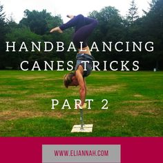 Part 2 of Hand Balancing Canes Series. How to Pigeon, Contortion Handstand, Crossed Legs, Lazy Press and Unwrap the present.