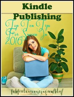 Kindle Publishing: Top Ten Tips For Success In 2016 http://www.fabfreelancewriting.com/blog/2015/08/04/kindle-publishing-top-ten-tips-for-success-in-2016/?utm_campaign=coschedule&utm_source=pinterest&utm_medium=Angela%20Booth&utm_content=Kindle%20Publishing%3A%20Top%20Ten%20Tips%20For%20Success%20In%202016