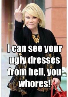 Resultado de imagen para joan rivers i can see your ugly dresses from hell