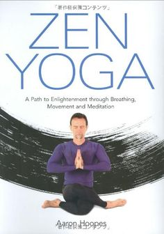 Zen Yoga: A Path To Enlightenment Through Breathing, Movement and Meditation by Aaron Hoopes