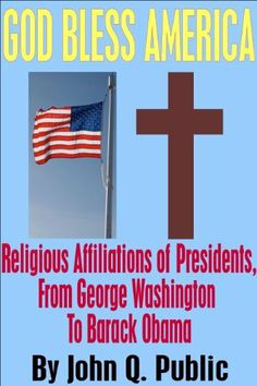 God Bless America: Religious Affiliations of Presidents, From George Washington to Barack Obama by John Q. Public, http://www.amazon.com/dp/B00771EEXY/ref=cm_sw_r_pi_dp_m-lbrb08ZQZCB