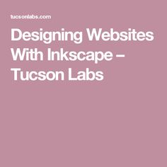 Designing Websites With Inkscape – Tucson Labs