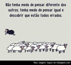 Não tenha medo de pensar diferente dos outros