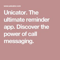 Unicator. The ultimate reminder app. Discover the power of call messaging.