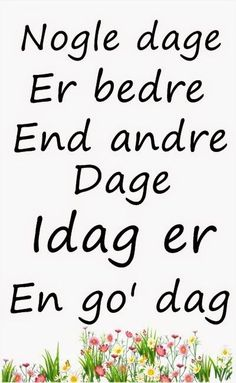 Nogen dage er bedre end andre. Writing Motivation, Cute Quotes, Things To Know, Motto, Slogan, Wise Words, Qoutes, Stress, Wisdom