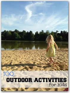 An amazing list of 100 activities to do outside with kids. Great ideas for family fun.