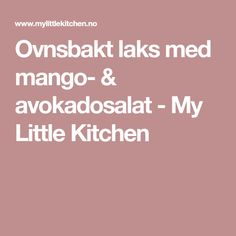 Ovnsbakt laks med mango- & avokadosalat - My Little Kitchen