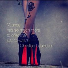 "word! / ""A #shoe has so much more to offer than just to walk."" a #quote by #ChristianLouboutin"
