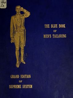 The Blue Book of Men& Tailoring: Grand Edition of Supreme System . Vintage Book Covers, Vintage Books, Vintage Sewing, Tailoring Techniques, Sewing Techniques, Sewing School, Tailored Shirts, Bespoke Tailoring, Blue Books