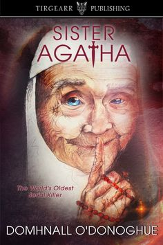 "Read ""Sister Agatha: The World's Oldest Serial Killer"" by Domhnall O'Donoghue available from Rakuten Kobo. Sister Agatha is a colossal 118 years of age, whose vim and vigour would put the most robust athletes to shame. Sheila Hancock, Julian Clary, Sandi Toksvig, John Boyne, Carol Ann Duffy, First Year Of Marriage, Serial Killers, Good Books, Free Books"