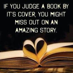 If you judge a book by it's cover you might miss out on an amazing story.