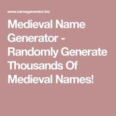 Medieval Name Generator - Randomly Generate Thousands Of Medieval Names!