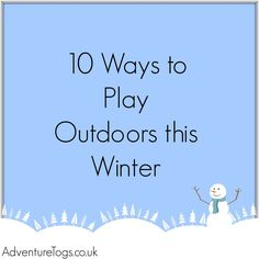 10 Ways to Play Outdoors this Winter (Outdoor Play Party)