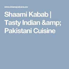 Shaami Kabab | Tasty Indian & Pakistani Cuisine