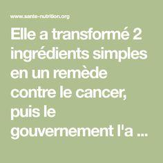 Elle a transformé 2 ingrédients simples en un remède contre le cancer, puis le gouvernement l'a fait taire - Santé Nutrition