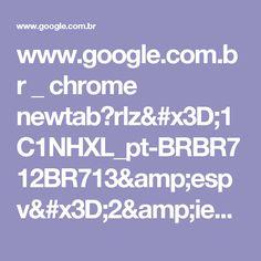 www.google.com.br _ chrome newtab?rlz=1C1NHXL_pt-BRBR712BR713&espv=2&ie=UTF-8