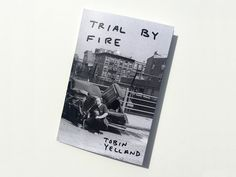 """Tobin Yelland - Trial By Fire 48 pg. full color photo zine. Color Laser Print 9"""" x 6""""  Edition of 200 Deadbeat Club"""