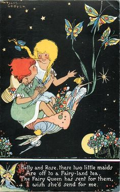 BETTY AND ROSE, THESE TWO LITTLE MAIDS ARE OFF TO A FAIRY-LAND TEA, THE FAIRY QUEEN HAS SENT FOR THEM, I WISH SHE'S SEND FOR ME.