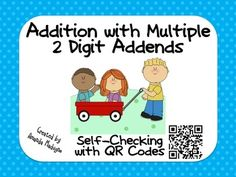 Your students will solve two digit addition word problems, with three or four addends in each problem.  Then the fun begins!  Use iPods or iPads with QR reader apps to check to see if the answers are correct.  Students will be motivated to use this exciting technology, while practicing their addition computation skills.