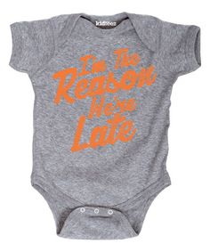 Hahaha! This is perfect! #zulily Athletic Heather 'The Reason We're Late' Bodysuit - Infant #zulilyfinds