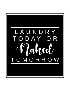 Free Laundry Room Printables-Laundry Today or naked tomorrow-Funny laundry room quotes Laundry Room Quotes, Laundry Humor, Tiny Laundry Rooms, Laundry Room Signs, Laundry Room Storage, Bathroom Signs, Laundry Quotes Funny, Laundry Shop, Laundry Room Printables
