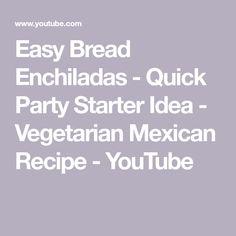 Easy Bread Enchiladas  - Quick Party Starter Idea - Vegetarian Mexican Recipe - YouTube