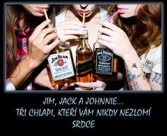 Jim, Jack a Johnnie. Funny Memes, Jokes, Jim Beam, Favorite Quotes, Whiskey, Humor, Bottle, Carpe Diem, Leo