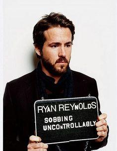 Ryan Reynolds- sobbing uncontrollably