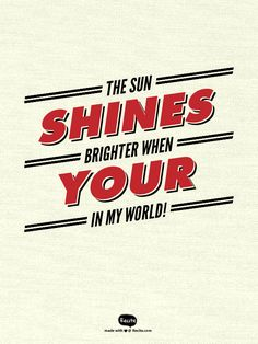 The Sun Shines brighter When Your In my World! - Quote From Recite.com #RECITE #QUOTE