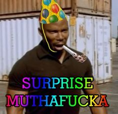 A literal interpretation of Sgt. Doakes who always cracked me up.
