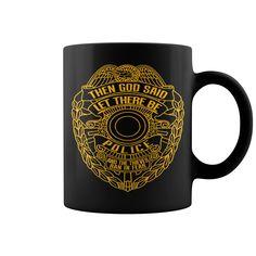 Then God Said Let There Be Police And The Thieves Ran In Fear HOT MUG : coffee mug, papa mug, cool mugs, funny coffee mugs, coffee mug funny, mug gift, #mugs #ideas #gift #mugcoffee #coolmug