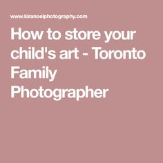 How to store your child's art - Toronto Family Photographer