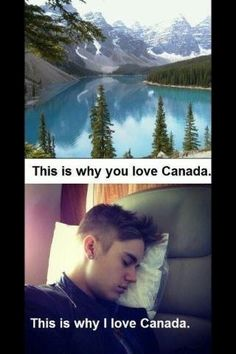 This is why I hate him some people only love Canada because of Justin those people don't care about the beauty of the country they only care about Justin being from Canada.
