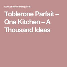 Toblerone Parfait – One Kitchen – A Thousand Ideas