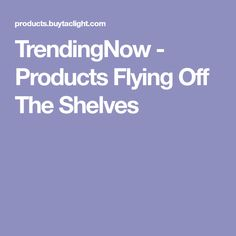 TrendingNow - Products Flying Off The Shelves