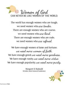 I have always loved this quote. I bet you could easily do an activity on this. Women of God {Margaret Nadauld} Lds Quotes, Biblical Quotes, Spiritual Quotes, Inspirational Quotes, Bible Verses, Amazing Quotes, Great Quotes, Mormon Messages, Value Quotes