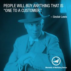 """People will buy anything that is """"one to a customer"""". - Sinclair Lewis"""