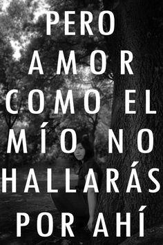 Amor como el mío no hallarás jamás ♥