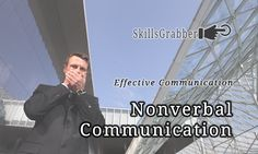 Understanding Nonverbal Communication can be the key to your success at work and in relationships.  Understand how at SkillsGrabber.com